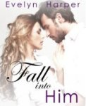 Fall Into Him by Evelyn Harper